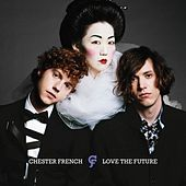 Chester French - Love The Future