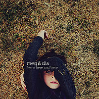 Meg And Dia - Here, Here And Here