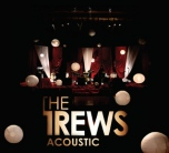 The Trews - Acoustic - Friends & Total Strangers