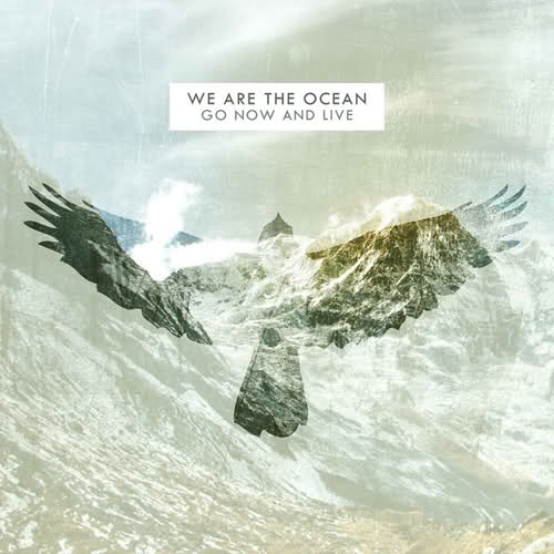 "REVIEW: We Are The Ocean – ""Go Now And Live"""