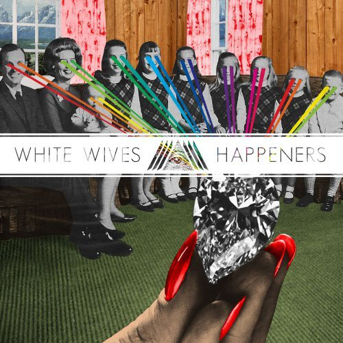 "REVIEW: White Wives – ""Happeners"""