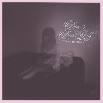 "REVIEW: Dum Dum Girls – ""Only In Dreams"""